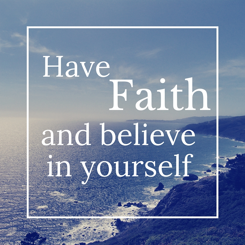 Have Faith and believein Yourself